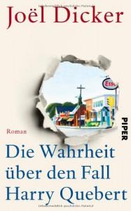 Die Wahrheit über den Fall Harry Quebert: Roman - Joël Dicker