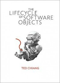 The Lifecycle of Software Objects - Ted Chiang