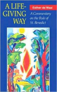 A Life-Giving Way: A Commentary on the Rule of St. Benedict - Esther de Waal, St. Benedict of Nursia