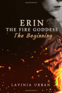 Erin the Fire Goddess: The Beginning - Lavinia Urban