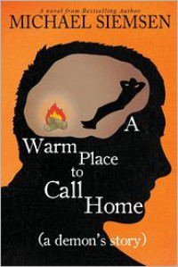A Warm Place to Call Home (a Demon's Story) - Michael Siemsen