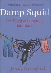 A Damp Squid: The English Language Laid Bare - Jeremy  Butterfield