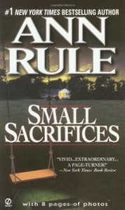 Small Sacrifices: A True Story of Passion and Murder (Signet) - Ann Rule