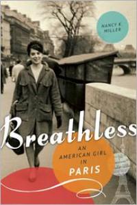 Breathless: An American Girl in Paris - Nancy K. Miller