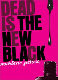 Dead Is the New Black - Marlene Perez