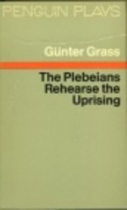 The Plebeians Rehearse the Uprising - Günter Grass