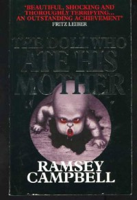 The Doll who ate his mother. - Ramsey Campbell