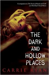 The Dark and Hollow Places (Forest of Hands and Teeth Series #3) - Carrie Ryan