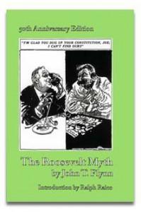 The Roosevelt Myth: 50th Anniversary Edition - John T. Flynn