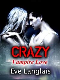 Crazy, Vampire Love - Eve Langlais