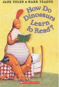 How Do Dinosaurs Learn to Read? - Jane Yolen, Mark Teague