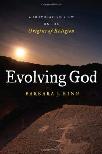 Evolving God: A Provocative View on the Origins of Religion - Barbara J. King