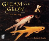 Gleam and Glow - Eve Bunting, Peter Sylvada