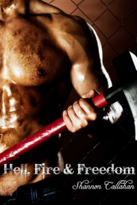 Hell, Fire & Freedom (Fighting for Freedom, #1) - Shannon Callahan