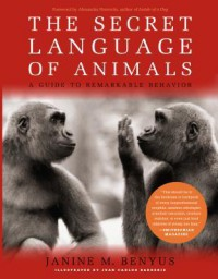 The Secret Language of Animals: A Guide to Remarkable Behavior - Janine M. Benyus