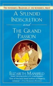 A Splendid Indescretion and The Grand Passion - Elizabeth Mansfield