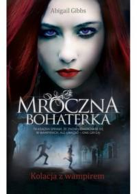 Mroczna Bohaterka: Kolacja z wampirem (Mroczna Bohaterka, #1) - Abigail Gibbs