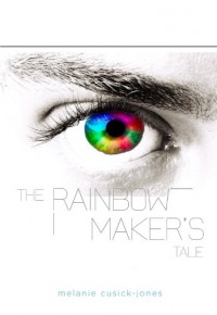 The Rainbow Maker's Tale (The Ambrosia Sequence) - Melanie Cusick-Jones