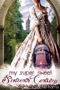 My Super Sweet Sixteenth Century  - Rachel  Harris