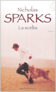 La scelta - Nicholas Sparks, Alessandra Petrelli