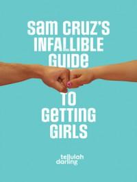 Sam Cruz's Infallible Guide to Getting Girls - Tellulah Darling