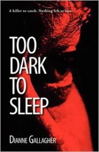 Too Dark to Sleep - Dianne Gallagher