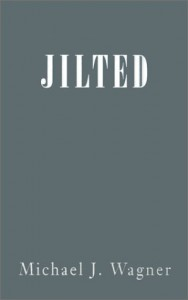 Jilted - Michael  J. Wagner