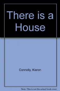 There is a House - Kieron Connolly