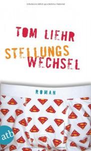 Stellungswechsel Roman - Tom Liehr