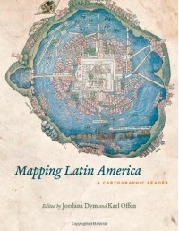 Mapping Latin America: A Cartographic Reader -