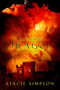 Releasing the Dragon  (Myths and Legends #1) - Stacie Simpson