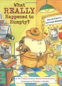 What Really Happened to Humpty?: (from the Files of a Hard-Boiled Detective) - Jeanie Franz Ransom;Stephen Axelsen