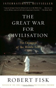 The Great War for Civilisation: The Conquest of the Middle East - Robert Fisk