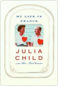 My Life in France - Alex Prud'Homme, Julia Child