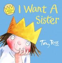 I Want a Sister (Little Princess) - Tony Ross