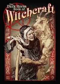 The Dark Horse Book of Witchcraft - Scott Allie