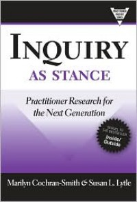 Inquiry as Stance: Practitioner Research in the Next Generation (Practitioners Inquiry) - Marilyn Cochran-Smith, Susan L. Lytle