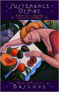 Sustenance and Desire: A Food Lover's Anthology of Sensuality and Humor - Bascove