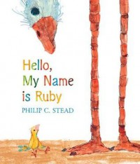 Hello, My Name Is Ruby - Philip C. Stead