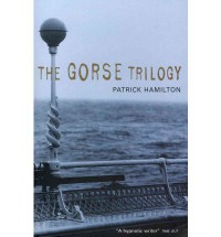 The Gorse Trilogy: The West Pier, Mr Stimpson And Mr Gorse, Unknown Assailant - Patrick Hamilton
