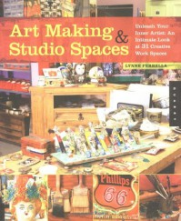 Art Making & Studio Spaces: Unleash Your Inner Artist: An Intimate Look at 31 Creative Work Spaces - Lynne Perrella