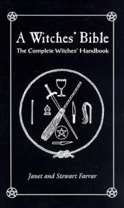 A Witches' Bible: The Complete Witches' Handbook - Janet Farrar, Stewart Farrar