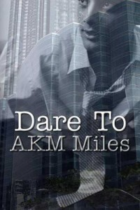 Dare To - A.K.M. Miles