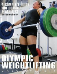 Olympic Weightlifting: A Complete Guide For Athletes & Coaches - Greg Everett