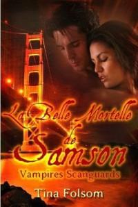La belle mortelle de Samson (Les Vampires Scanguards, #1) - Tina Folsom