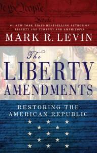 The Liberty Amendments: Restoring the American Republic - Mark R. Levin