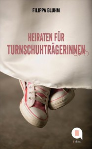 Heiraten für Turnschuhträgerinnen (German Edition) - Filippa Bluhm