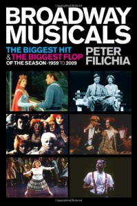 Broadway Musicals: The Biggest Hit & the Biggest Flop of the Season - 1959 to 2009 - Peter Filichia