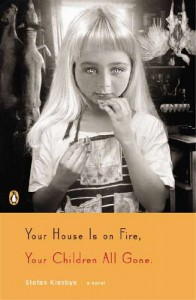 Your House Is on Fire, Your Children All Gone: A Novel - Stefan Kiesbye