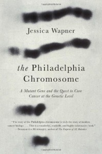 The Philadelphia Chromosome: A Mutant Gene and the Quest to Cure Cancer at the Genetic Level - Jessica Wapner